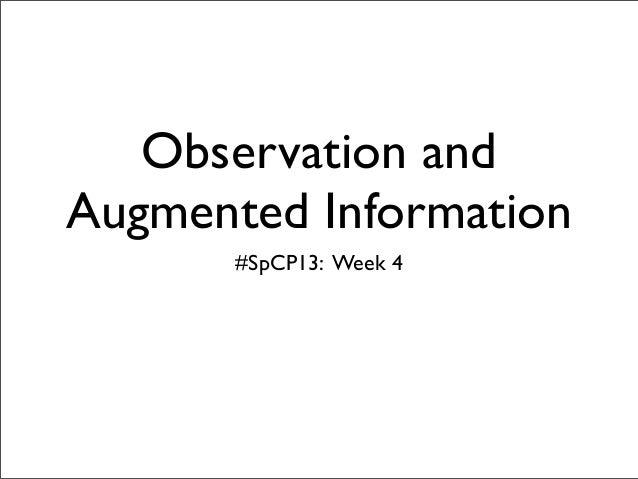 Observation andAugmented Information       #SpCP13: Week 4