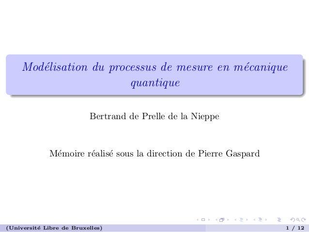 Mod´elisation du processus de mesure en m´ecanique quantique Bertrand de Prelle de la Nieppe M´emoire r´ealis´e sous la di...