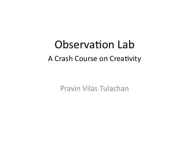 Observa(on Lab A Crash Course on Crea(vity      Pravin Vilas Tulachan