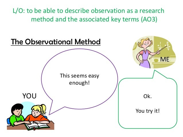 method of observation in research methodology The research methods are often confused with research methodology, which implies the scientific analysis of the research methods, so as to find a solution to the problem at handhence, it seems apt to clarify the differences between research method and research methodology at this juncture, have a look.