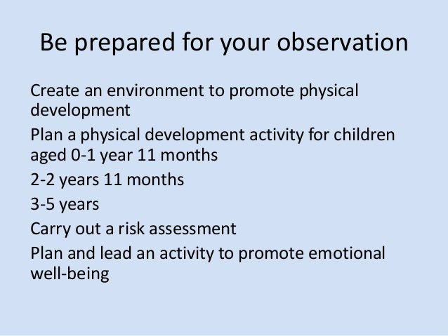 observation of the toddler environment Environment when necessary you can gather assessment data during classroom activities watch children as they work on art projects and listen to them as they tell stories, 3-3 observe children as they construct puzzles or build with blocks listen in on children's conversations discreetly take notes on individual children,.