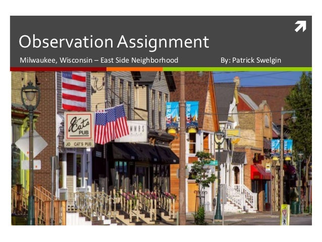 Observation AssignmentMilwaukee, Wisconsin – East Side Neighborhood   By: Patrick Swelgin
