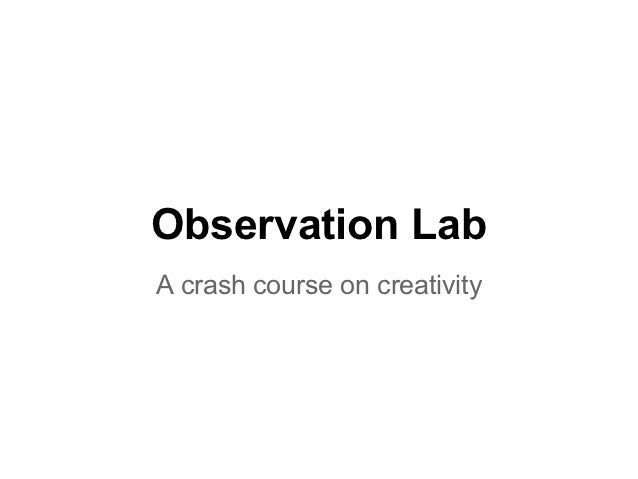 Observation LabA crash course on creativity