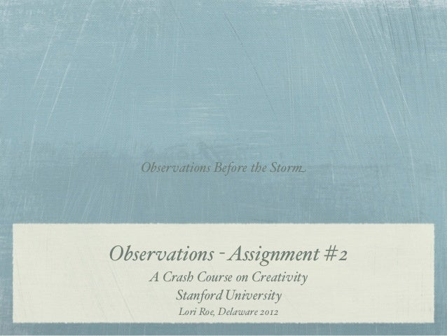 Observations Before the StormObservations - Assignment #2    A Crash Course on Creativity        Stanford University      ...