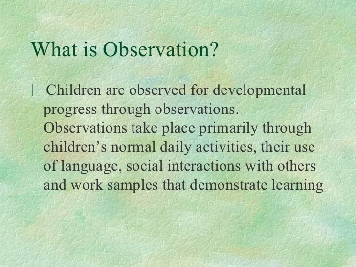 child observation essay 5 observing, recording, and reporting that helps in understanding a child's development an observation observing, recording, and reporting children.