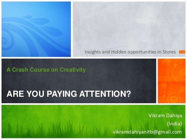 Insights and Hidden opportunities in StoresA Crash Course on CreativityARE YOU PAYING ATTENTION?                          ...