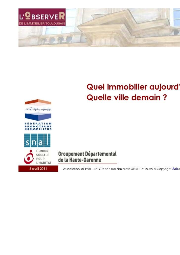 Quel immobilier aujourd'hui ?                              Quelle ville demain ?5 avril 2011   Association loi 1901 - 45, ...