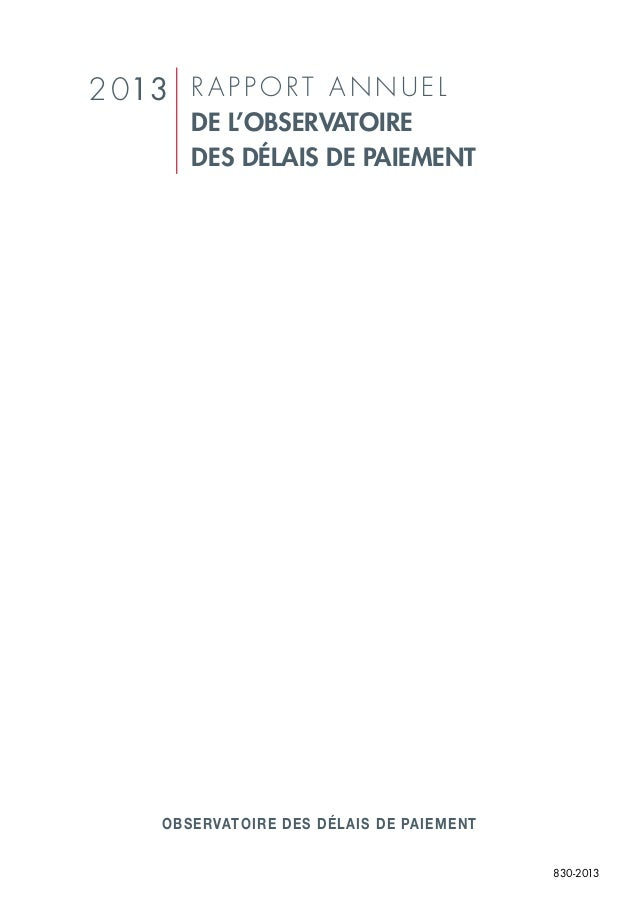 2 013 R A P P O R T A N N U E L  DE L'OBSERVATOIRE DES DÉLAIS DE PAIEMENT  OBSERVATOIRE DES DÉLAIS DE PAIEMENT 830-2013