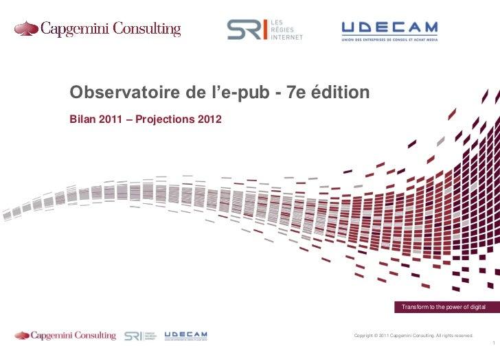 Observatoire de l'e-pub - 7e éditionBilan 2011 – Projections 2012                                                         ...