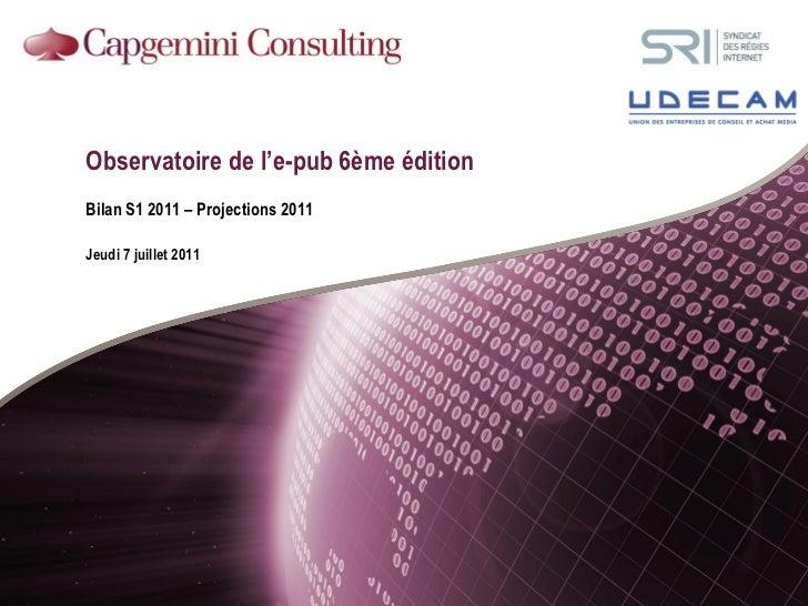 Observatoire de l'e-pub 6ème éditionBilan S1 2011 – Projections 2011Jeudi 7 juillet 2011