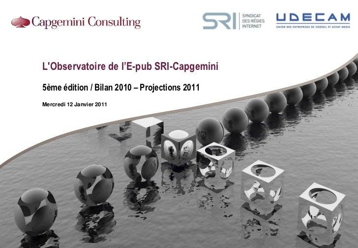 LObservatoire de l'E-pub SRI-Capgemini5ème édition / Bilan 2010 – Projections 2011Mercredi 12 Janvier 2011