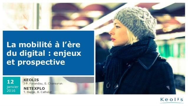 La mobilité à l'ère du digital : enjeux et prospective KEOLIS J-P. Farandou, E. Chareyron NETEXPLO T. Happe, B. Cathelat 1...