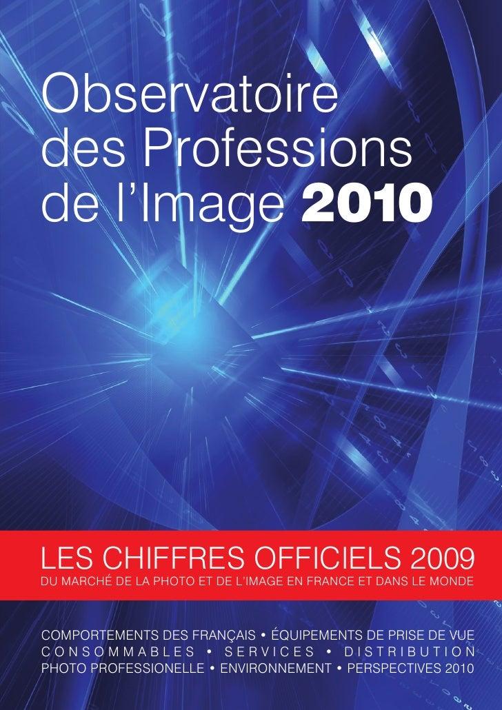 Observatoiredes Professionsde l'Image 2010LES CHIFFRES OFFICIELS 2009DU MARCHÉ DE LA PHOTO ET DE L'IMAGE EN FRANCE ET DANS...