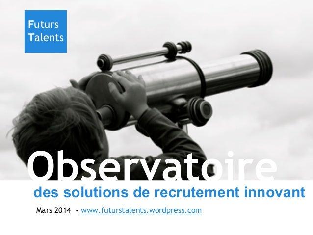 Futurs Talents  Observatoire  des solutions de recrutement innovant Mars 2014 - www.futurstalents.wordpress.com