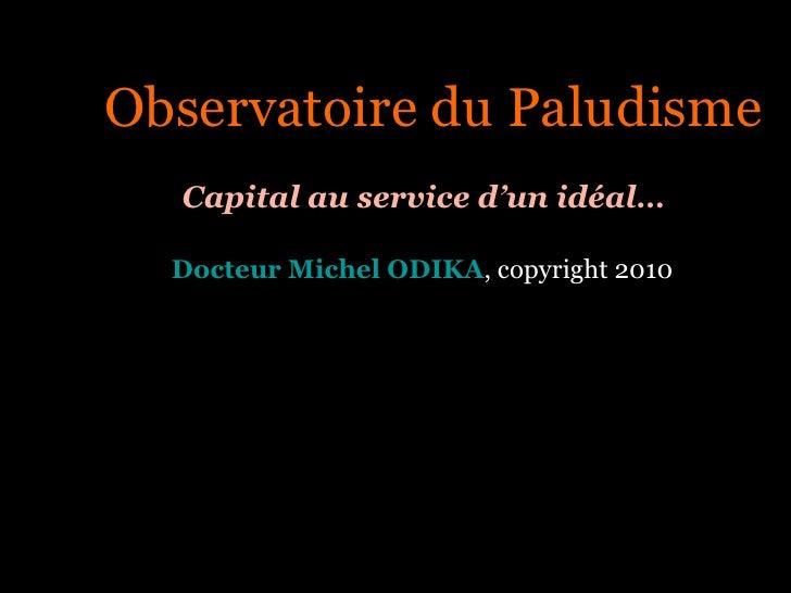 <ul><ul><ul><ul><ul><li>Observatoire du Paludisme </li></ul></ul></ul></ul></ul><ul><ul><ul><ul><ul><li>Capital au service...