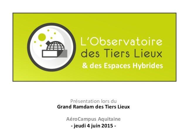 Présentation lors du Grand Ramdam des Tiers Lieux AéroCampus Aquitaine - jeudi 4 juin 2015 - & des Espaces Hybrides