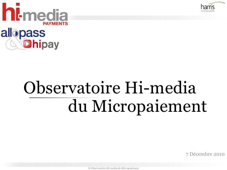 Observatoire Hi-media     du Micropaiement                                                  7 Décembre 2010       © Observ...