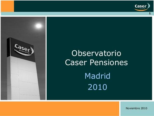 1 Madrid 2010 Observatorio Caser Pensiones Noviembre 2010