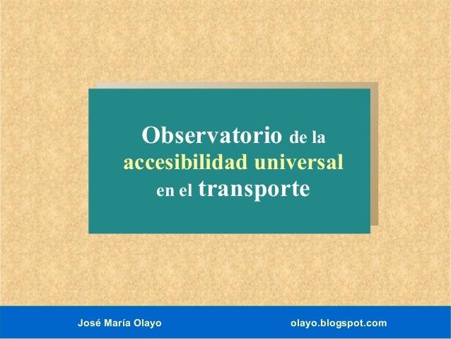 Observatorio de la  accesibilidad universal en el  José María Olayo  transporte  olayo.blogspot.com