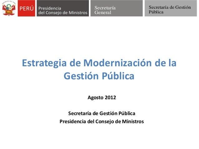 Estrategia de Modernización de la Gestión Pública Agosto 2012 Secretaría de Gestión Pública Presidencia del Consejo de Min...