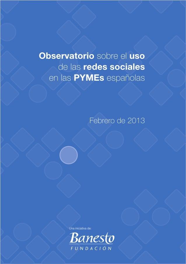 Observatorio sobre el uso    de las redes sociales  en las PYMEs españolas                        Febrero de 2013         ...