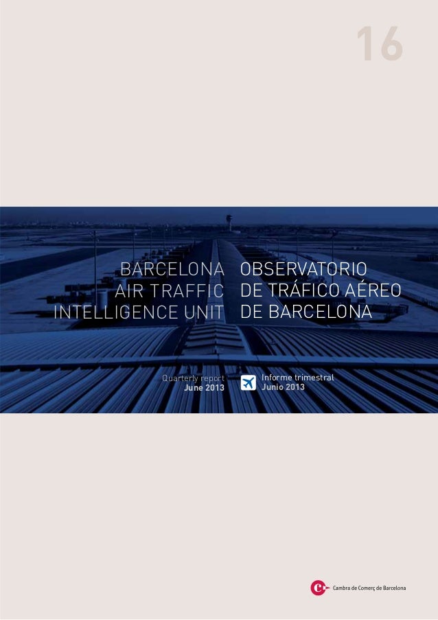 OBSERVATORIO de tráfico aéreo de Barcelona Informe trimestral Junio 2013 16 BARCELONA AIR TRAFFIC INTELLIGENCE UNIT Quarte...