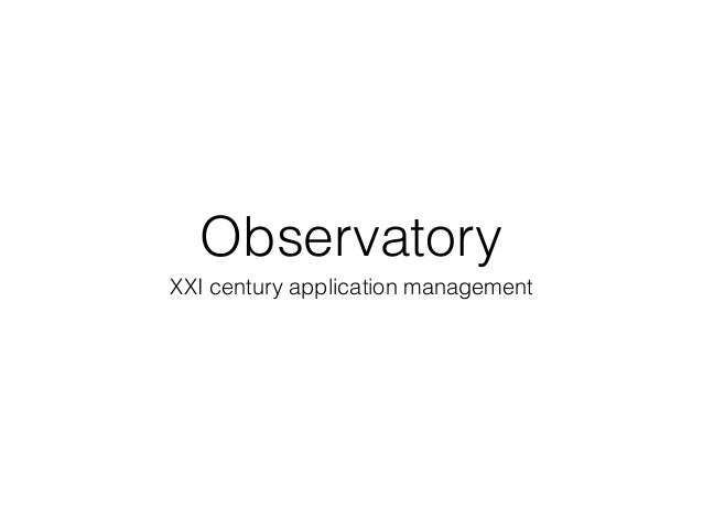 Observatory XXI century application management