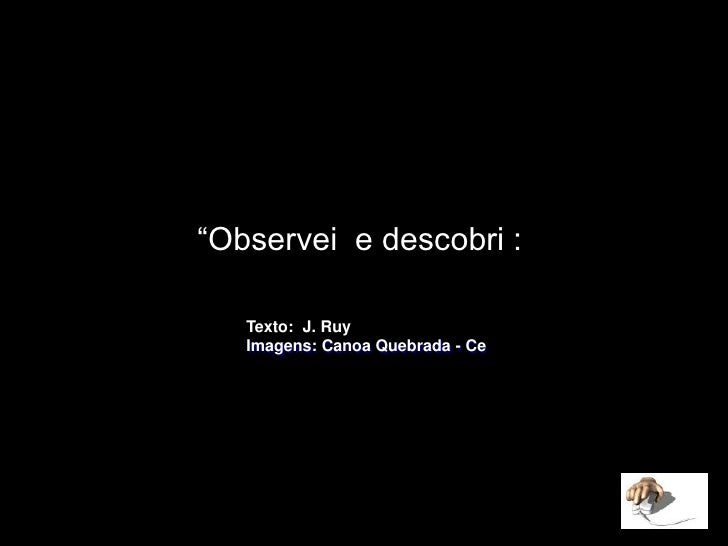 """""""Observei  e descobri : <br />Texto:  J. Ruy<br />Imagens: Canoa Quebrada - Ce<br />"""