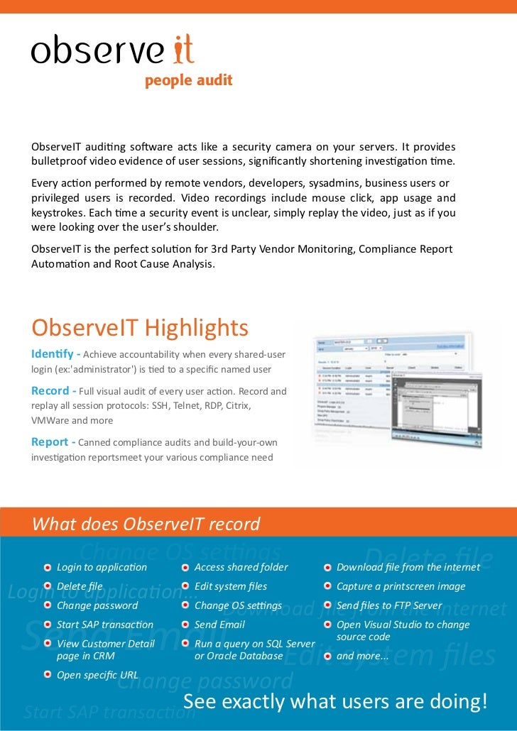 people audit   ObserveIT auditing software acts like a security camera on your servers. It provides   bulletproof video ev...