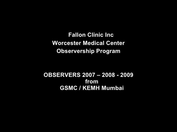 Fallon Clinic Inc   Worcester Medical Center    Observership Program    OBSERVERS 2007 – 2008 - 2009             from     ...