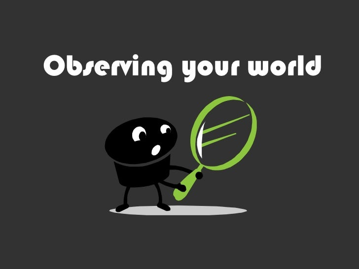 Observing your world