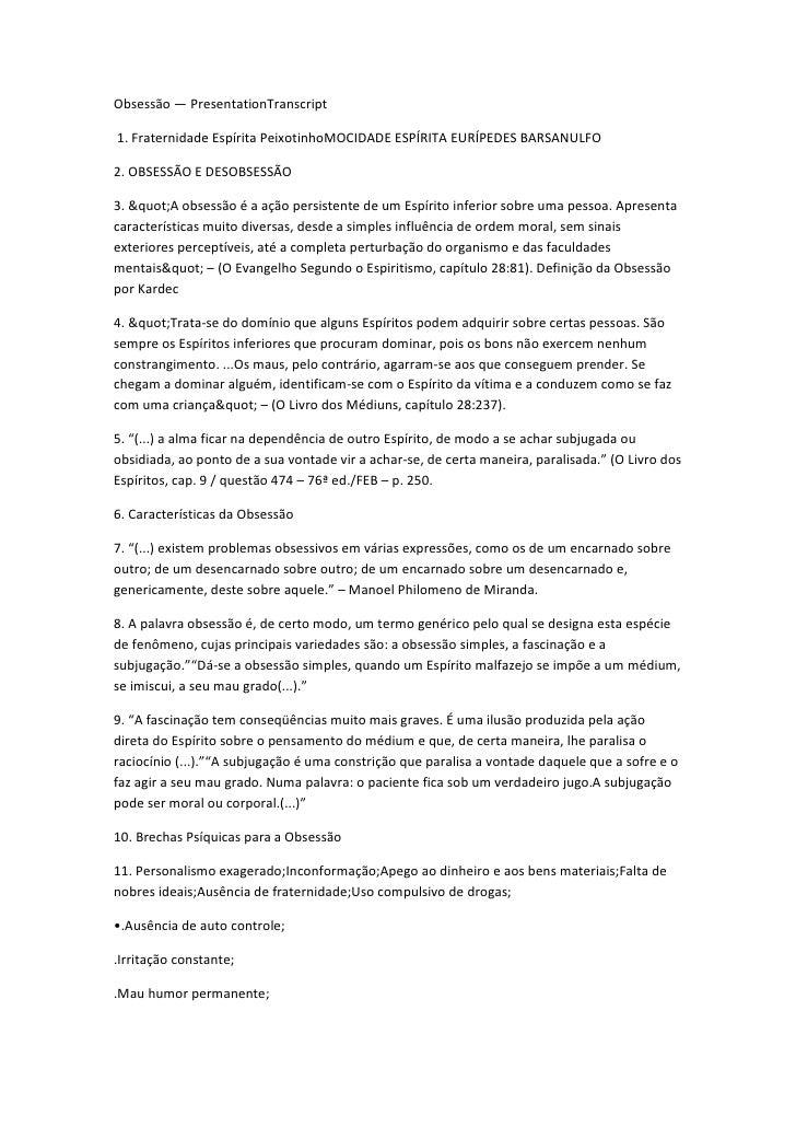 Obsessão — PresentationTranscript1. Fraternidade Espírita PeixotinhoMOCIDADE ESPÍRITA EURÍPEDES BARSANULFO2. OBSESSÃO E DE...