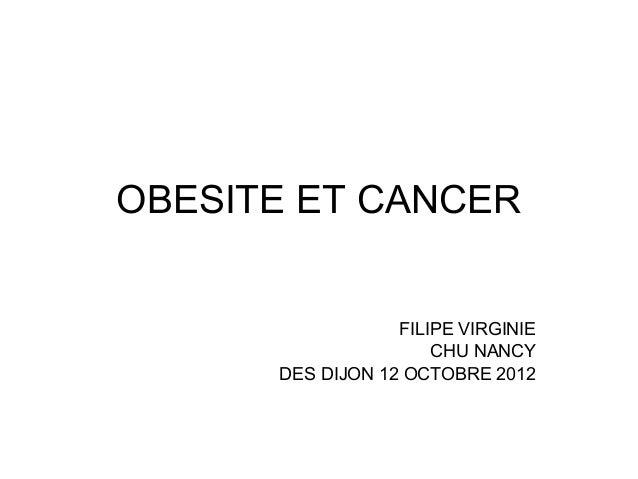 OBESITE ET CANCER                  FILIPE VIRGINIE                      CHU NANCY      DES DIJON 12 OCTOBRE 2012