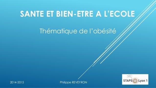 SANTE ET BIEN-ETRE A L'ECOLE Thématique de l'obésité Philippe REVEYRON2014-2015