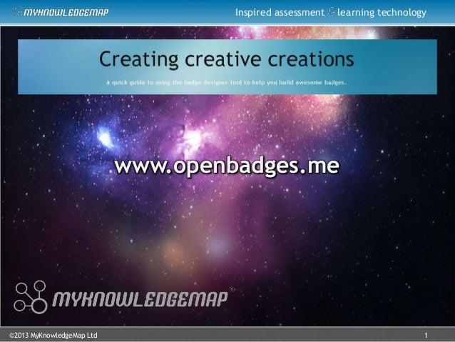 ©2013 MyKnowledgeMap LtdInspired assessment learning technology1www.openbadges.me