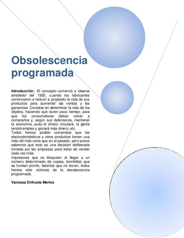 Obsolescencia programada Introducción: El concepto comenzó a idearse alrededor del 1920, cuando los fabricantes comenzaron...