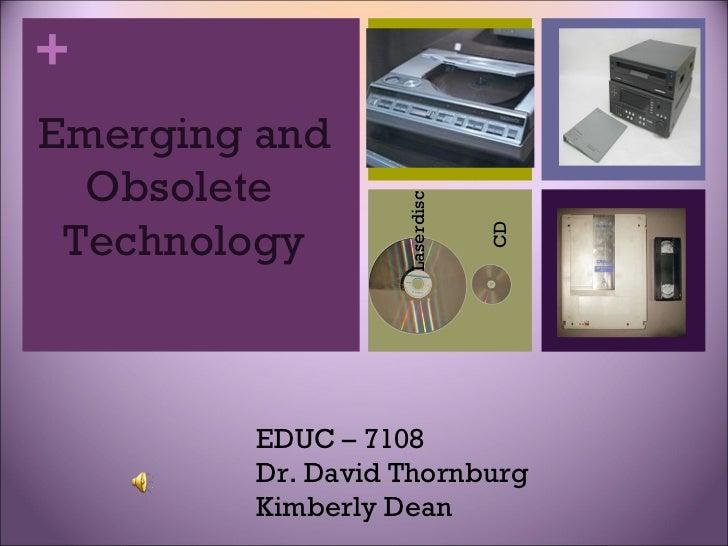Emerging and Obsolete  Technology CD Laserdisc EDUC – 7108 Dr. David Thornburg Kimberly Dean