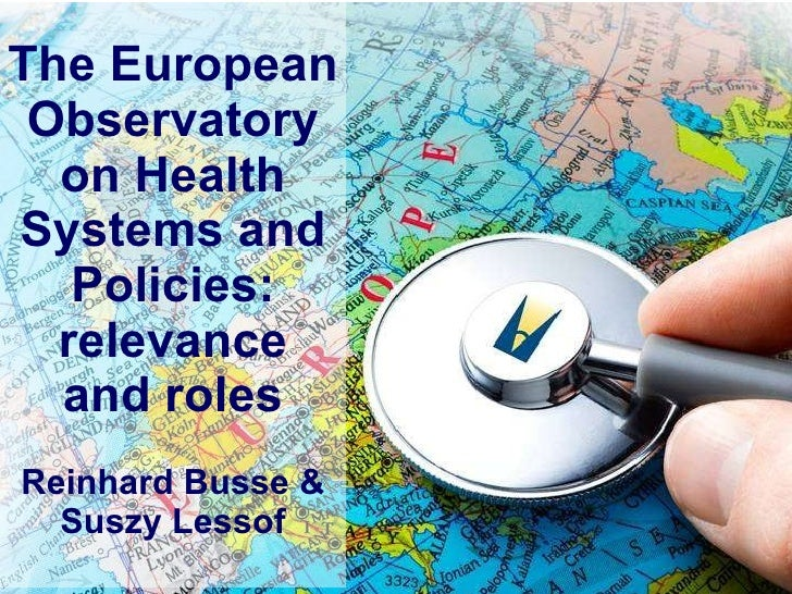 The European Observatory on Health Systems and Policies: relevance and roles Reinhard Busse & Suszy Lessof
