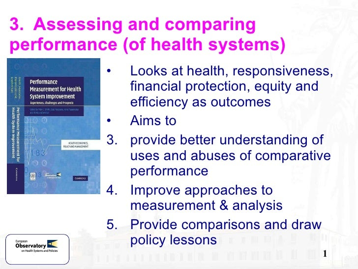 3.  Assessing and comparing performance (of health systems) <ul><li>Looks at health, responsiveness, financial protection,...