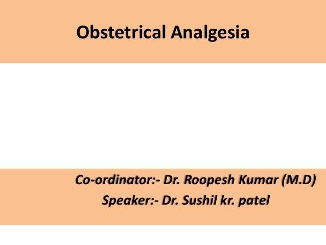 Obstetrical Analgesia Co-ordinator:- Dr. Roopesh Kumar (M.D) Speaker:- Dr. Sushil kr. patel