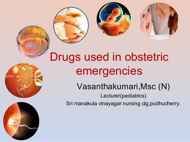 Drugs used in obstetric emergencies Vasanthakumari,Msc (N) Lecturer(pediatrics) Sri manakula vinayagar nursing clg,pudhuch...