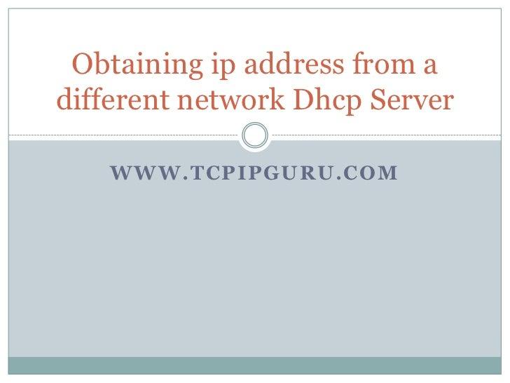 Obtaining ip address from adifferent network Dhcp Server   WWW.TCPIPGURU.COM