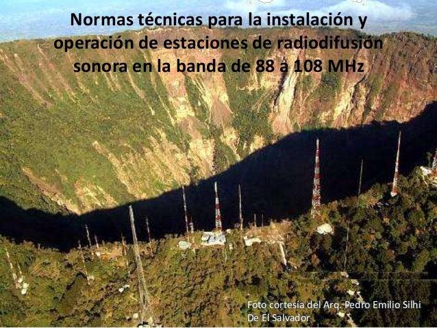 Normas técnicas para la instalación yoperación de estaciones de radiodifusión  sonora en la banda de 88 a 108 MHz         ...