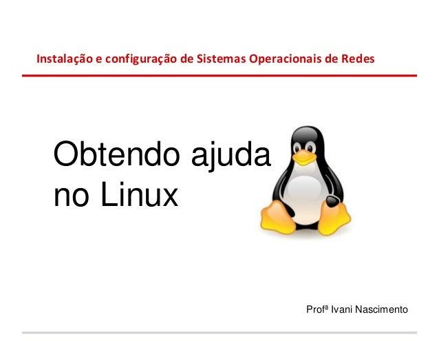 Instalação e configuração de Sistemas Operacionais de Redes  Obtendo ajuda  no Linux                                      ...