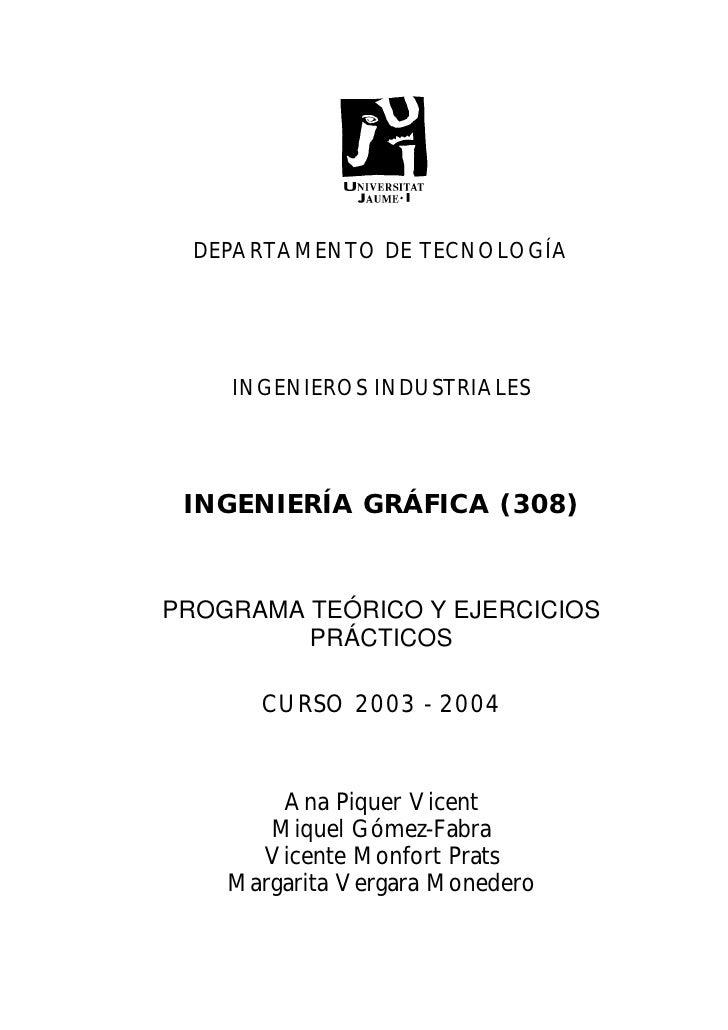 DEPARTAMENTO DE TECNOLOGÍA    INGENIEROS INDUSTRIALES INGENIERÍA GRÁFICA (308)PROGRAMA TEÓRICO Y EJERCICIOS         PRÁCTI...