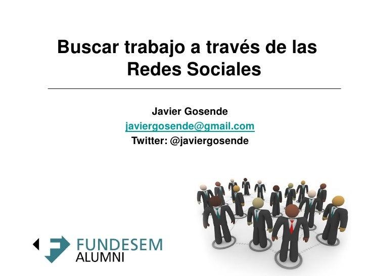 Buscar trabajo a través de las        Redes Sociales               Javier Gosende        javiergosende@gmail.com          ...