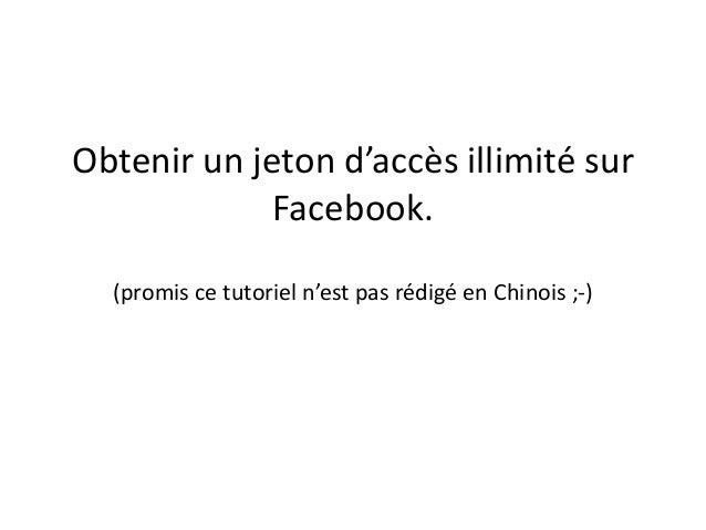 Obtenir un jeton d'accès illimité sur Facebook. (promis ce tutoriel n'est pas rédigé en Chinois ;-)