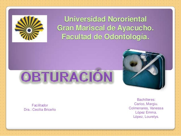 Universidad Nororiental Gran Mariscal de Ayacucho. Facultad de Odontología. Facilitador Dra.: Cecilia Briceño Bachilleres:...