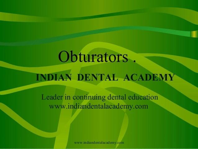 Obturators . INDIAN DENTAL ACADEMY Leader in continuing dental education www.indiandentalacademy.com  www.indiandentalacad...