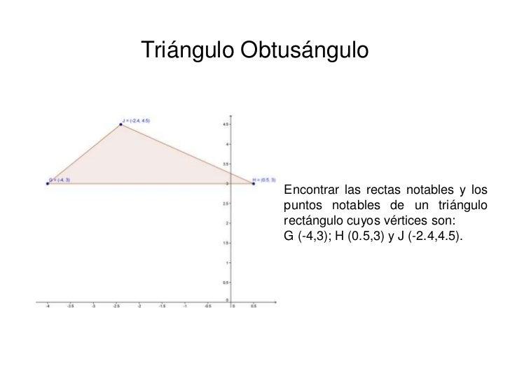 Triángulo Obtusángulo<br />Encontrar las rectas notables y los puntos notables de un triángulo rectángulo cuyos vértices s...